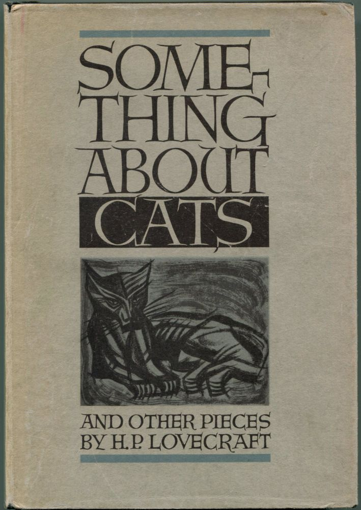 SOMETHING ABOUT CATS: And Other Pieces. H. P. Lovecraft.