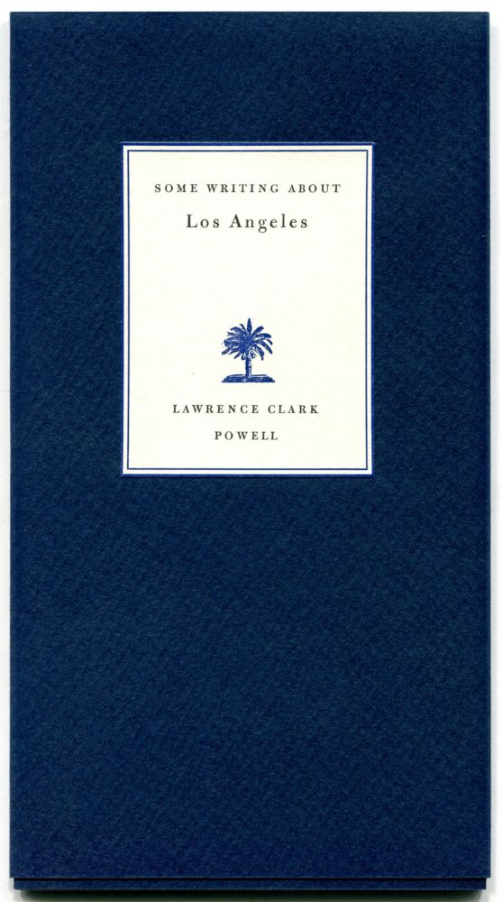 SOME WRITING ABOUT LOS ANGELES. Lawrence Clark Powell.