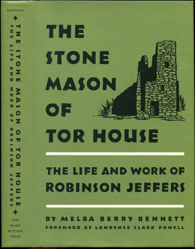 THE STONE MASON OF TOR HOUSE: The Life and Work of Robinson Jeffers. Robinson Jeffers, By Melba Berry Bennett, foreword Lawrence Clark Powell.
