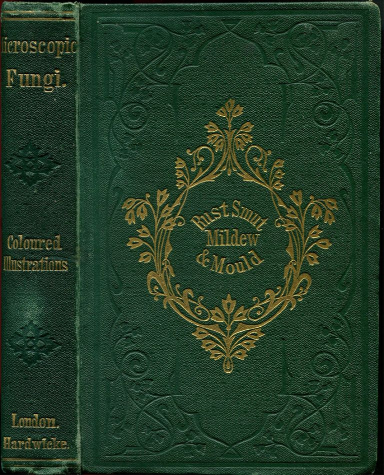 RUST, SMUT, MILDEW, & MOULD: An Introduction to the Study of Microscopic Fungi. M. C. Cooke.
