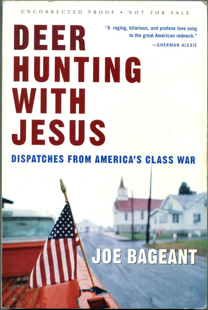 DEER HUNTING WITH JESUS: Dispatches from America's Class War. Joe Bageant.