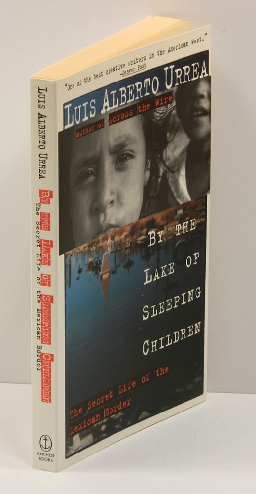 BY THE LAKE OF SLEEPING CHILDREN: The Secret Life of the Mexican Border. Luis Alberto Urrea.