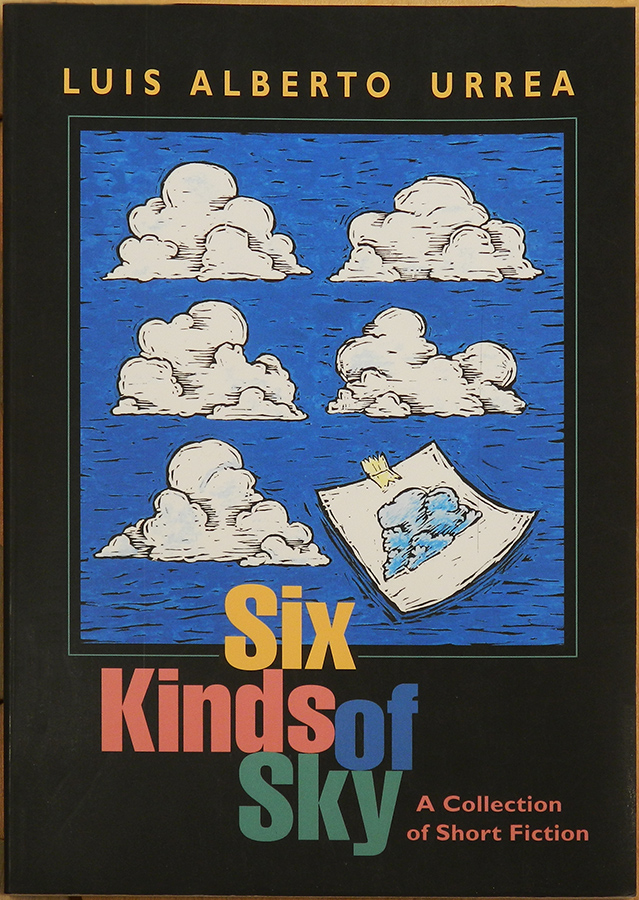 SIX KINDS OF SKY: A Collection of Short Fiction. Luis Alberto Urrea.