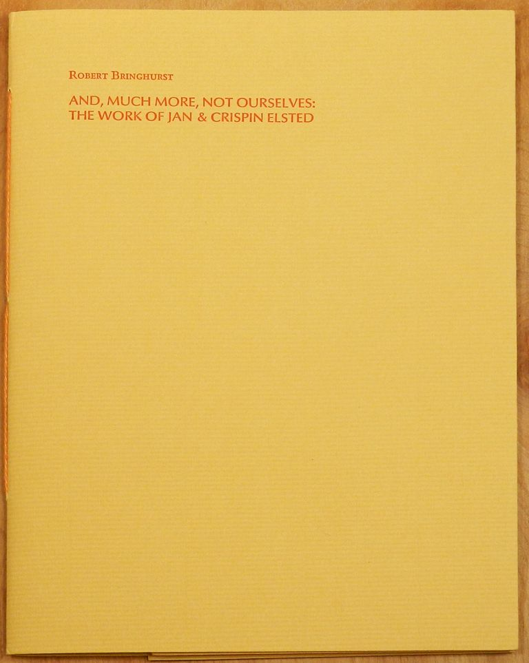 AND, MUCH MORE, NOT OURSELVES: The Work of Jan & Crispin Elsted. Robert Bringhurst.