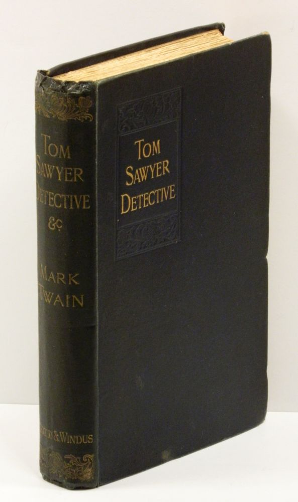 TOM SAWYER, DETECTIVE; AS TOLD BY HUCK FINN: And Other Tales. Mark Twain.