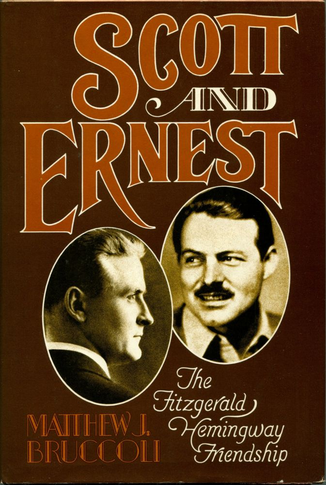 SCOTT AND ERNEST: The Authority of Failure and the Authority of Success. Ernest Hemingway, F. Scott Fitzgerald, by Matthew J. Bruccoli.