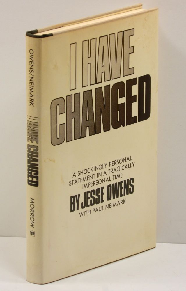 "I HAVE CHANGED; (""A Shockingly Personal Statement in a Tragically Impersonal Time""--dust jacket front). Jesse Owens, Paul Neimark."
