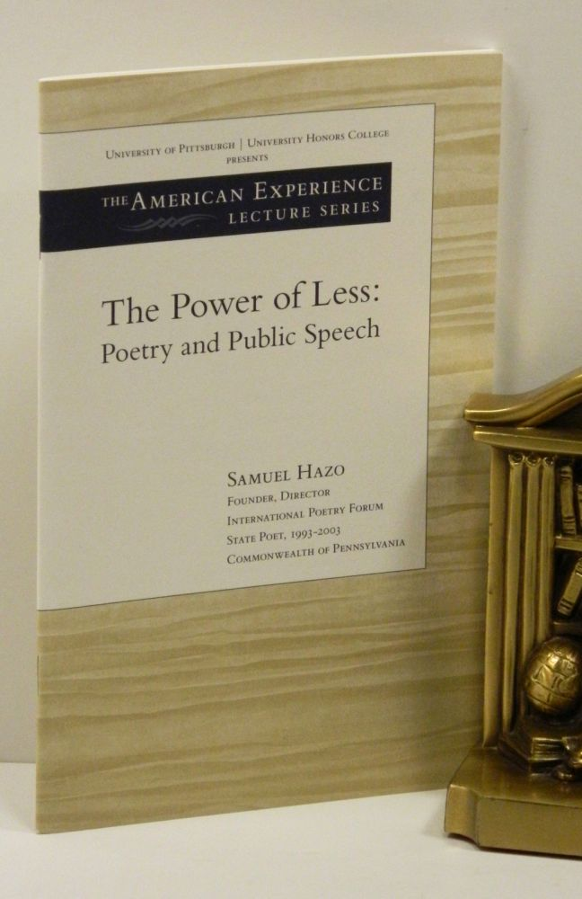 THE POWER OF LESS: Poetry and Public Speech. Samuel Hazo.