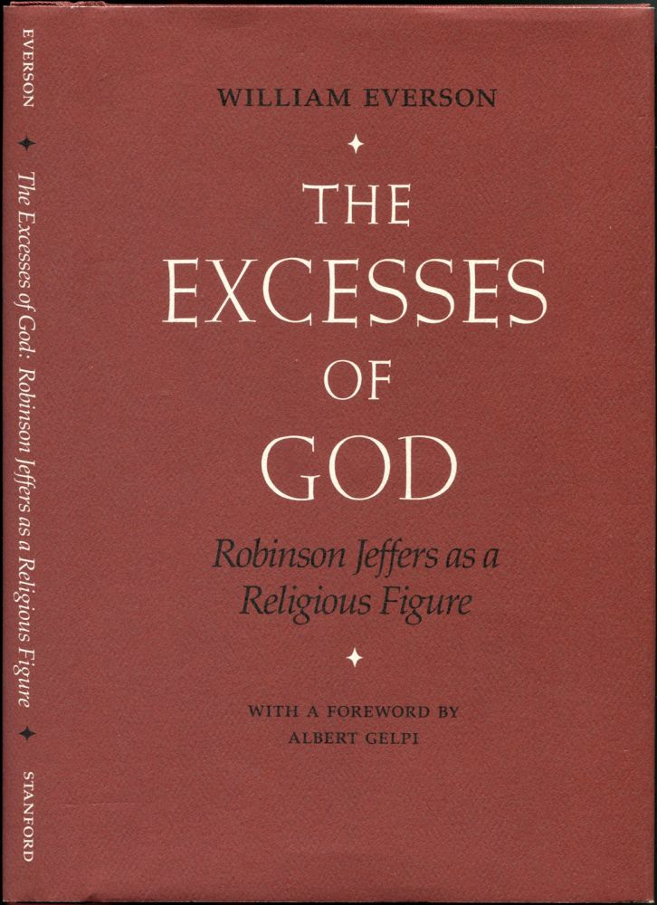 THE EXCESSES OF GOD: Robinson Jeffers as a Religious Figure. Everson William, Robinson Jeffers.