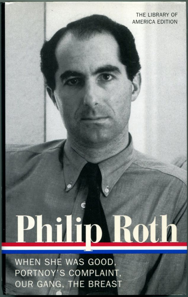 NOVELS 1967-1972: When She Was Good, Portnoy's Complaint, Our Gang, The Breast. Philip Roth.