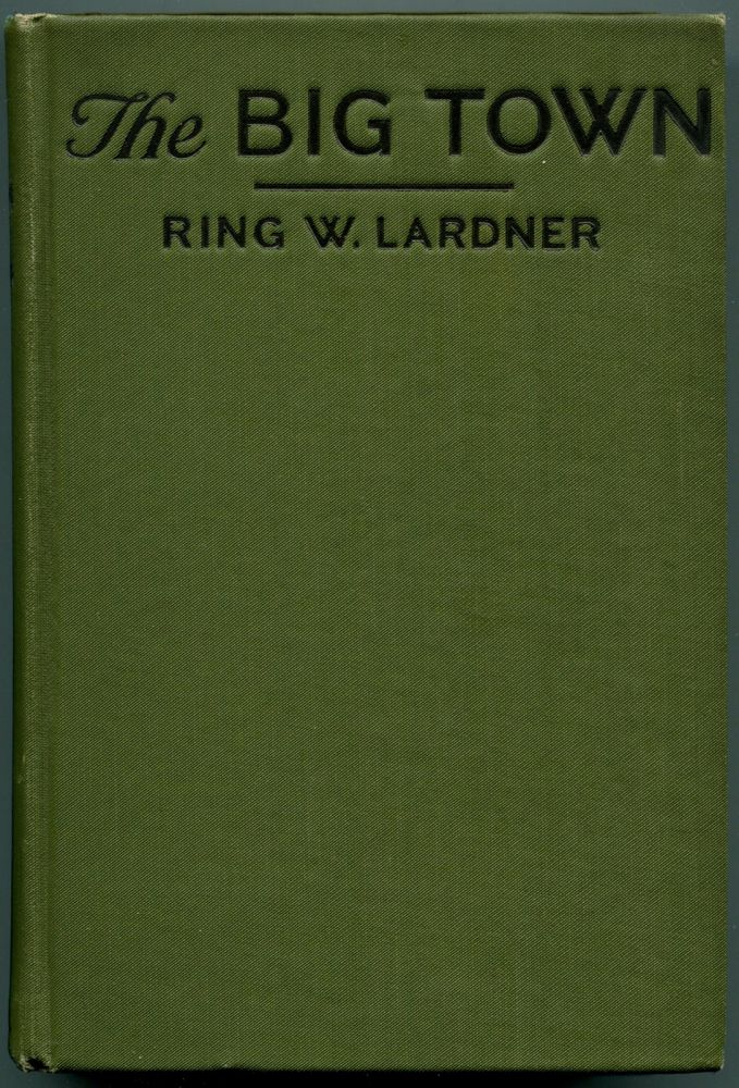THE BIG TOWN: How I and the Mrs. Go to New York to See Life and Get Katie a Husband. Ring W. Lardner.