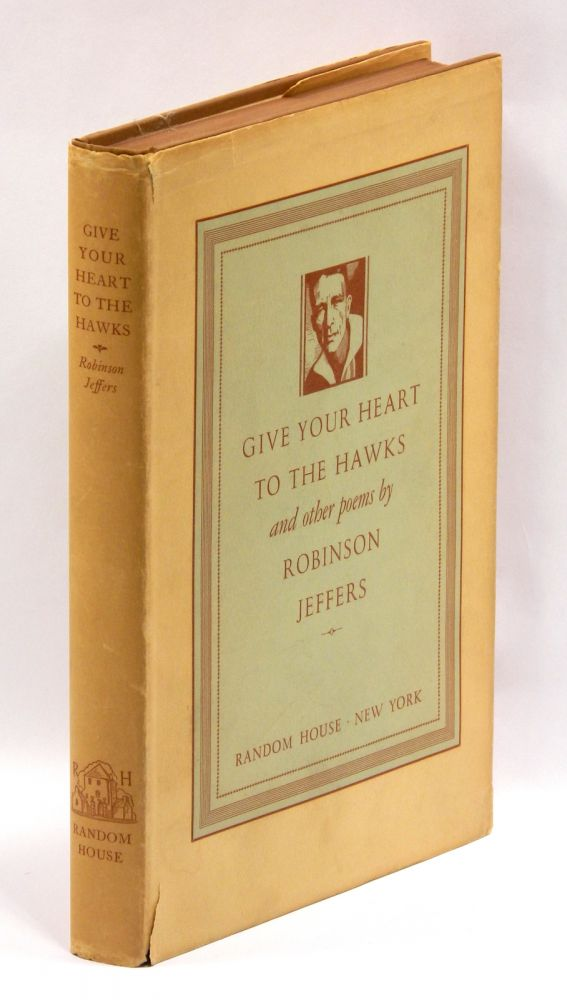 GIVE YOUR HEART TO THE HAWKS AND OTHER POEMS. Robinson Jeffers.