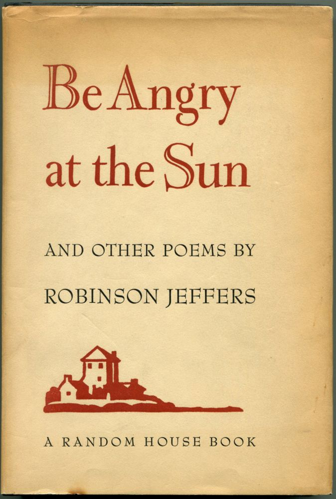 BE ANGRY AT THE SUN. Robinson Jeffers.
