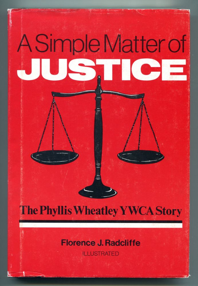 A SIMPLE MATTER OF JUSTICE: The Phyllis Wheatley YWCA Story. Florence J. Radcliffe.