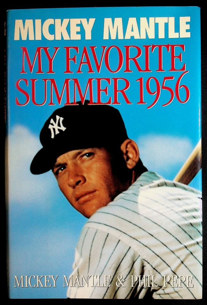 MY FAVORITE SUMMER 1956. Mickey Mantle, Philip Pepe.