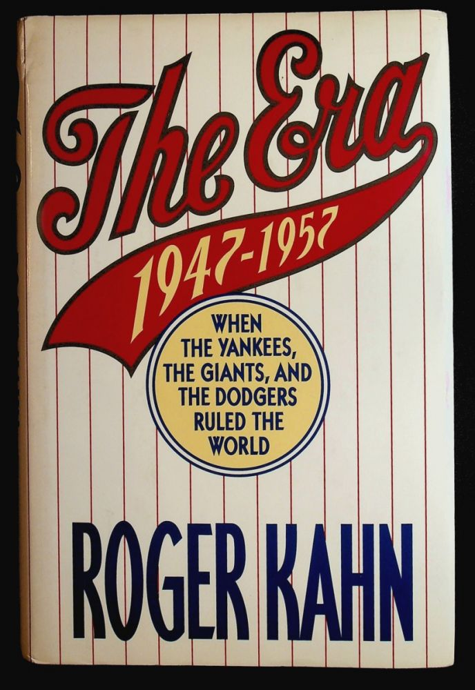 THE ERA 1947 - 1957: When the Yankees, the Giants, and the Dodgers Ruled the World. Roger Kahn.