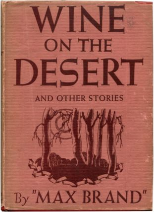 WINE ON THE DESERT: And Other Stories. Max Brand.