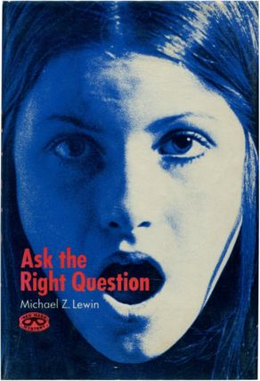 ASK THE RIGHT QUESTION. Michael Z. Lewin.