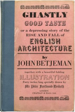 GHASTLY GOOD TASTE: Or, A Depressing Story of the Rise and Fall of English Architecture. John...