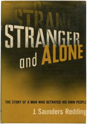STRANGER AND ALONE. J. Saunders Redding.