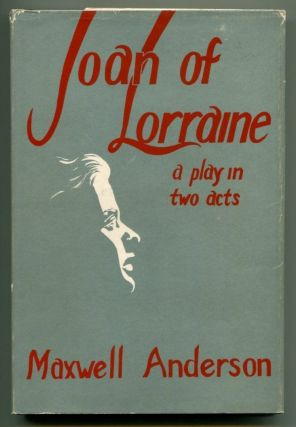 JOAN OF LORRAINE. A Play in Two Acts. Maxwell Anderson.
