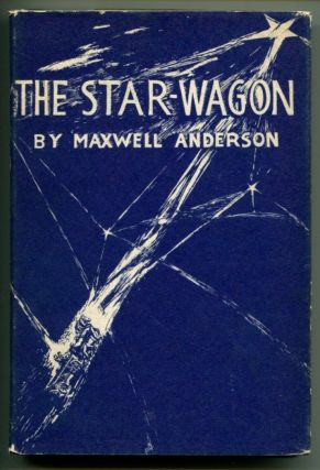 THE STAR-WAGON A Play in Three Acts. Maxwell Anderson.