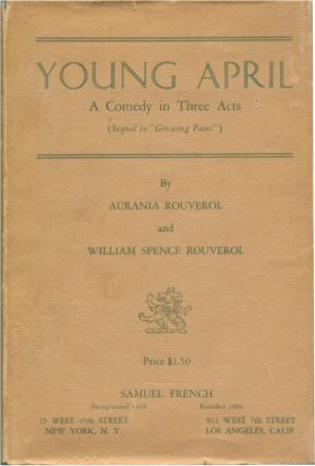 YOUNG APRIL A Comedy in Three Acts. Aurania Rouverol.
