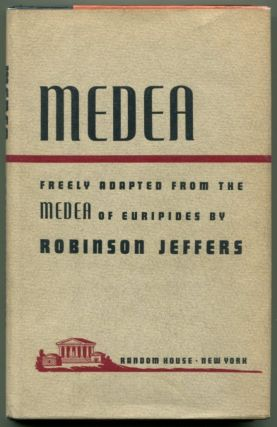 MEDEA Freely Adapted From the MEDEA of Euripides. Robinson Jeffers.