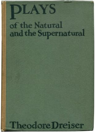 PLAYS OF THE NATURAL AND THE SUPERNATURAL. Theodore Dreiser