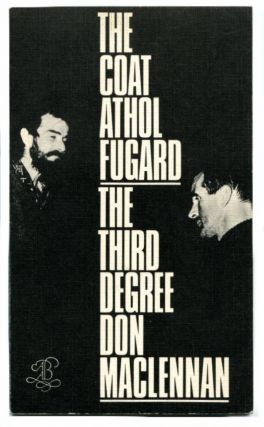 THE COAT & THE THIRD DEGREE Two Experiments in Play-Making. Athol Fugard, , Don MacLennan.