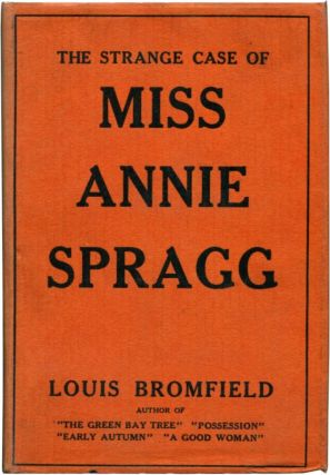 THE STRANGE CASE OF MISS ANNIE SPRAGG. Louis Bromfield