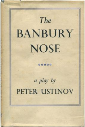 THE BANBURY NOSE A Play in Four Acts. Peter Ustinov.