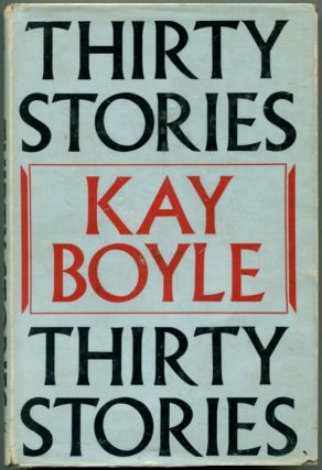 THIRTY STORIES. Kay Boyle.