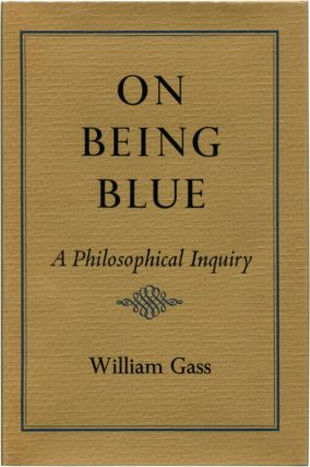 ON BEING BLUE A Philosophical Inquiry. William H. Gass.