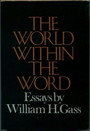 THE WORLD WITHIN THE WORD Essays. William H. Gass