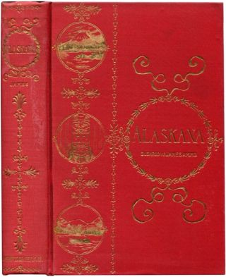 ALASKANA Or Alaska in Descriptive and Legendary Poems. Bushrod W. James.