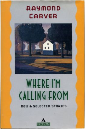 WHERE I'M CALLING FROM: New and Selected Stories.
