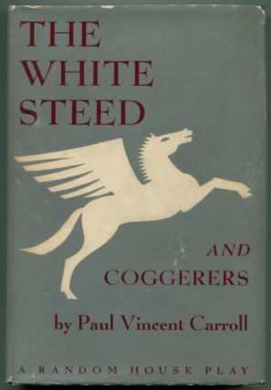 THE WHITE STEED AND COGGERERS. Paul Vincent Carroll.