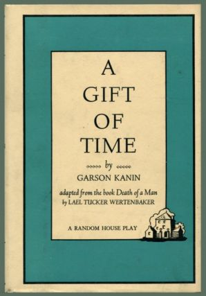 A GIFT OF TIME: A Play in Two Acts. Garson Kanin.