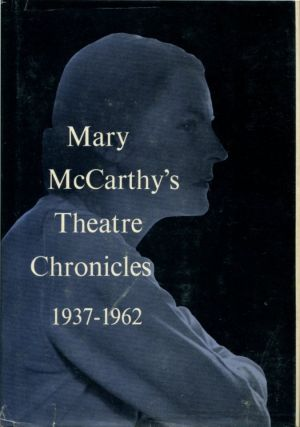 MARY MCCARTHY'S THEATRE CHRONICLES 1937-1962.