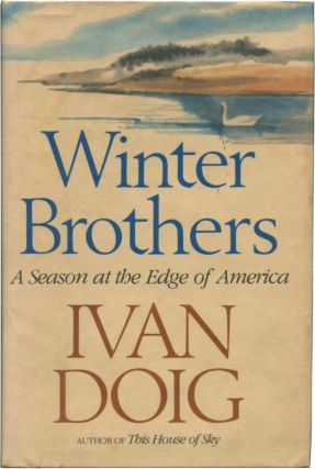 WINTER BROTHERS: A Season at the Edge of America. Ivan Doig.