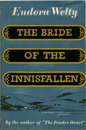 THE BRIDE OF THE INNISFALLEN And Other Stories. Eudora Welty