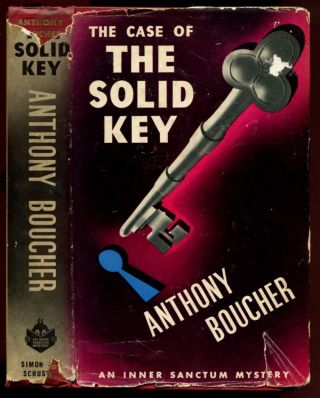 THE CASE OF THE SOLID KEY. Anthony Boucher, , Pseud. for William Anthony Parker White.