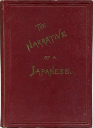 THE NARRATIVE OF A JAPANESE; What he has seen and the people he has met in the course of the last forty years. Joseph Heco, James Murdoch.