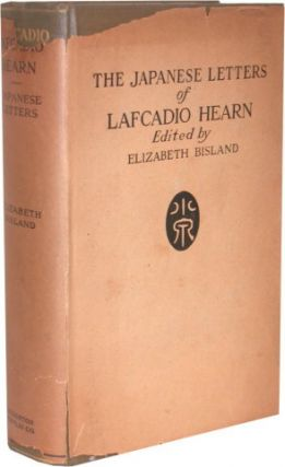 THE JAPANESE LETTERS OF LAFCADIO HEARN. Lafcadio Hearn, Elizabeth Bisland