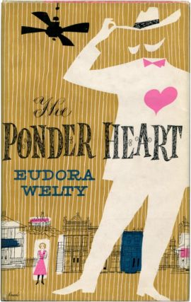 THE PONDER HEART. Eudora Welty