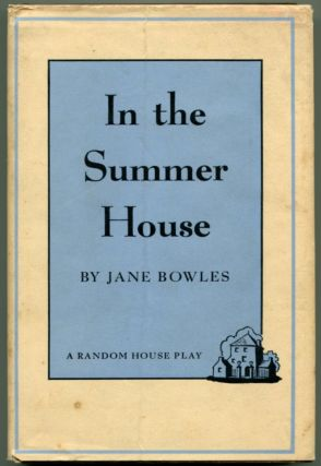 IN THE SUMMER HOUSE A Play. Jane Bowles