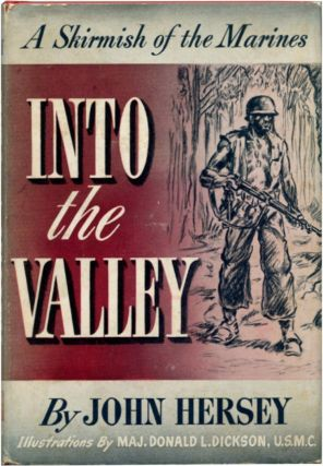 INTO THE VALLEY. A Skirmish of the Marines. John Hersey.