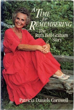 A TIME FOR REMEMBERING: The Ruth Bell Graham Story. Patricia Daniels Cornwell.