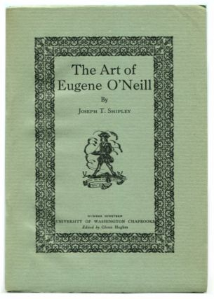 THE ART OF EUGENE O'NEILL. Eugene O'Neill, By Joseph T. Shipley.